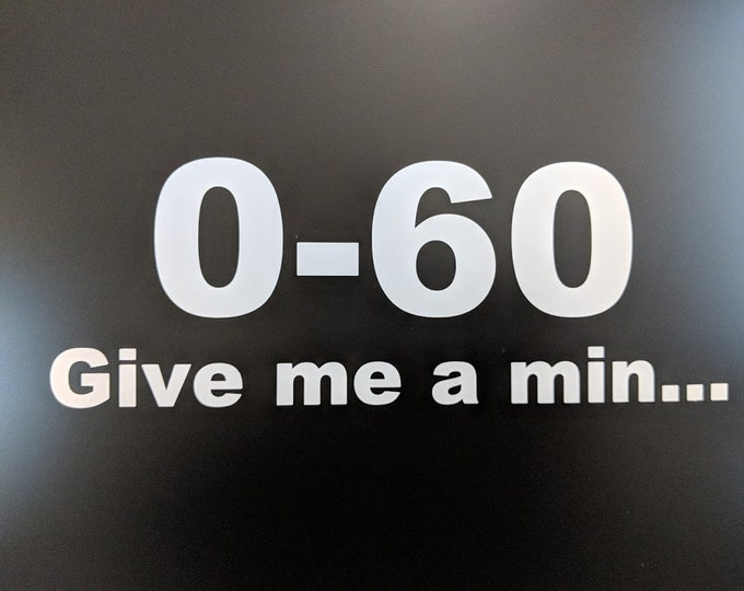 0-60 Give me a min... vinyl decal sticker