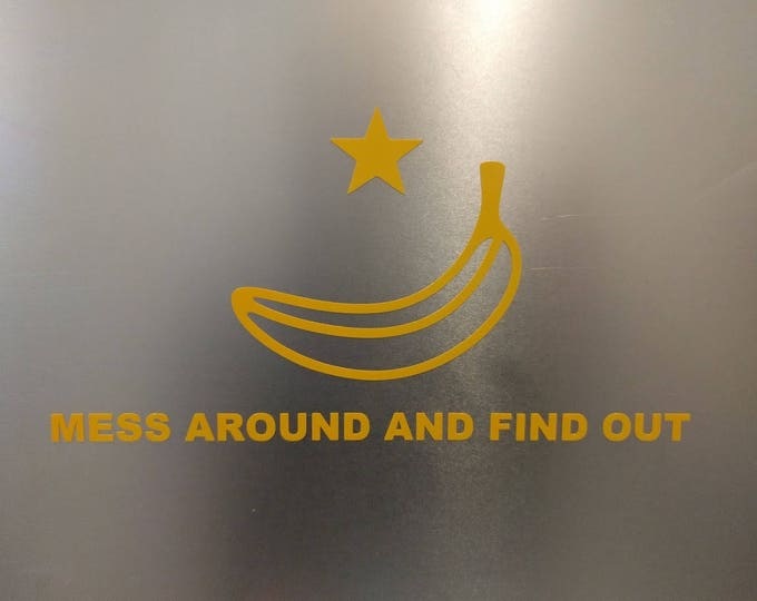 Banana- Mess around and find out