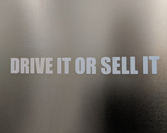 Drive it or sell it vinyl decal sticker