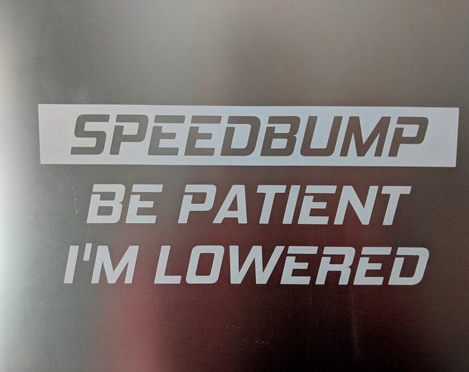 Speedbump be patient i'm lowered vinyl decal sticker