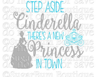 Step Aside Cinderella There's A New Princess In Town svg png