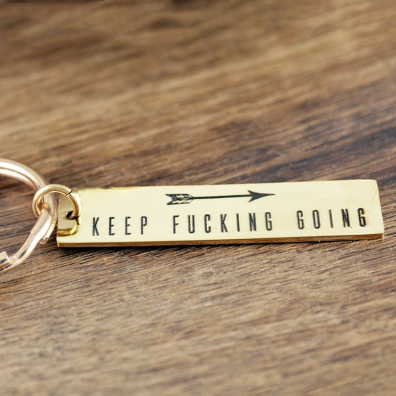 Keep Fucking Going Keychain - Best Friend Gift- Keep Going - Motivational Quote - Motivation - Quote Jewelry - Sister Gifts for Her