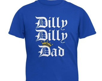 ad558c8c5 Father's Day Dilly Dilly Dad Mens Soft T Shirt