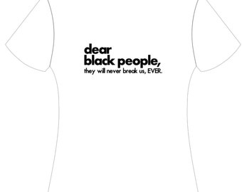 dear black people, they'll never break us T-Shirt