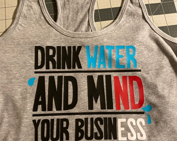 Drink water and mind your business T-Shirt