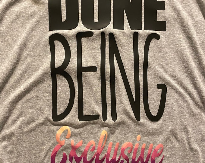 Done Being Exclusive T-Shirt