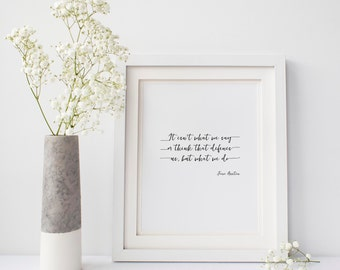 Jane Austen Quote, It isn't what we say or think that defines us, but what we do, sense and sensibility, 8x10 Printable