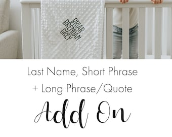 Third or Last Name + Short Phrase + Long Phrase or Quote Add On - BLANKET SOLD SEPARATELY