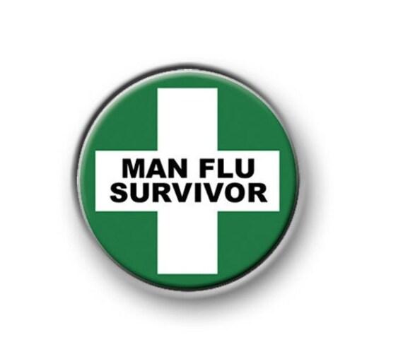 MAN FLU SURVIVOR  1\u201d  25mm  pin button  badge  funny  amusing  novelty  medical  hospital  suffering