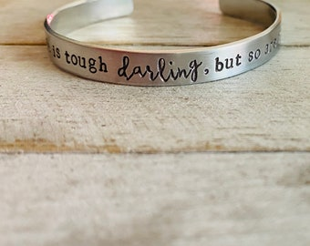 life is tough darling, but so are you -metal cuff