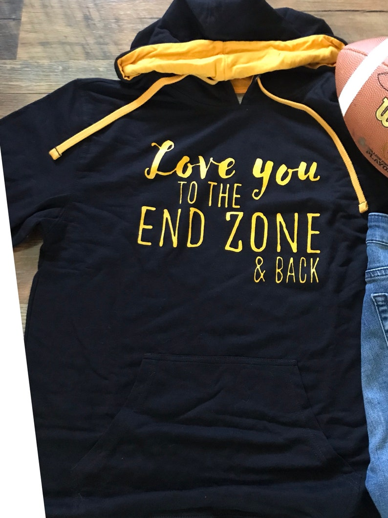 Love you to the End Zone and Back hooded pullover sweatshirt.