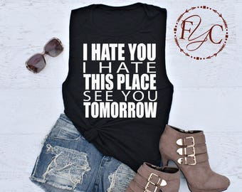 6f813a06d97780 I Hate You I Hate This Place See You Tomorrow. Muscle Tank. Women s Muscle  Tank. Flowy Tank. Cardio Tank. Gym Tank. Funny Workout Tank (F07)