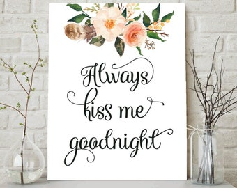 Always Kiss Me Goodnight, Love Sign, Love Quote, Quotes, Quote Prints, Inspirational Quotes, Printable Quotes, Wall Art Quotes, Wall Quotes