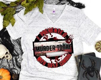 Halloween Murder T Shirt, I prevented murder today with self control, True Crime Junky Tees, Fun Sarcastic Dark Humor Tshirt, Murder Mystery