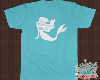 Disney Shirts - Who Says My Dreams Have to Stay Just My Dreams? - The Little Mermaid