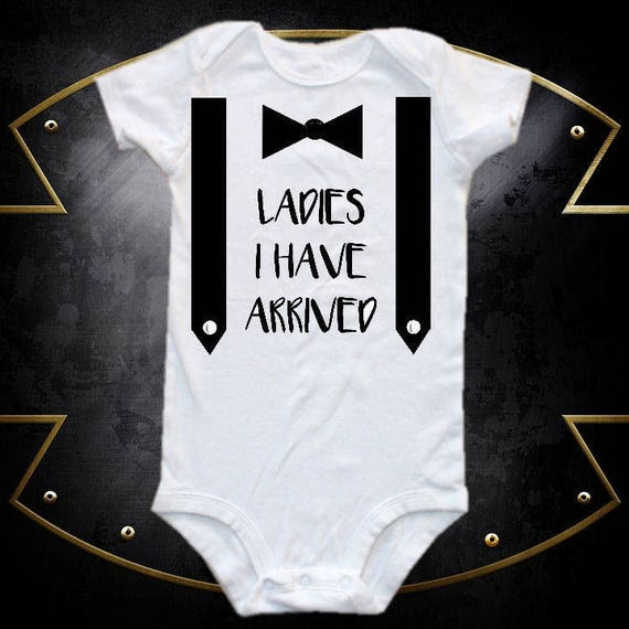 Ladies I have Arrived Baby Gift Onesie\u00ae Funny Baby Bodysuit, Baby Boy Gift Printed Baby Onesie\u00ae  Baby bodysuit Baby Shower Gift