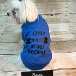 Dog shirt, I only bark at ugly people, dog cothing, dog tee shirt, dog clothing, pet shirts, pet clothing, pet outfit, dog outfit