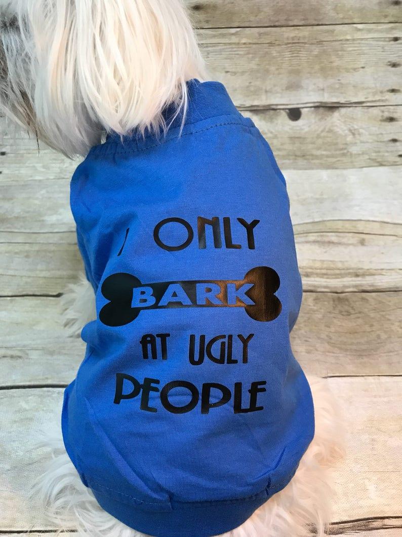 Dog shirt I only bark at ugly people dog cothing dog tee image 0