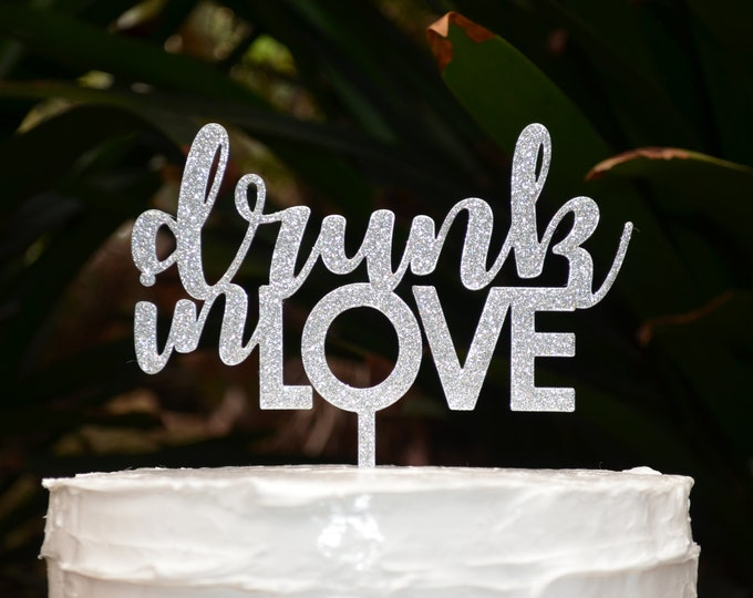 Drunk In Love Cake Topper - Wedding Engagement Cake Topper