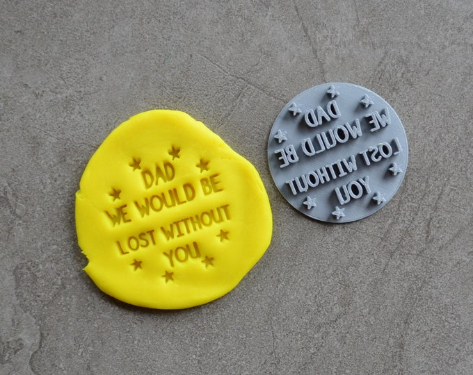 Dad We Would Be Lost Without You Fathers Day Imprint Cookie/Fondant/Soap/Embosser Stamp
