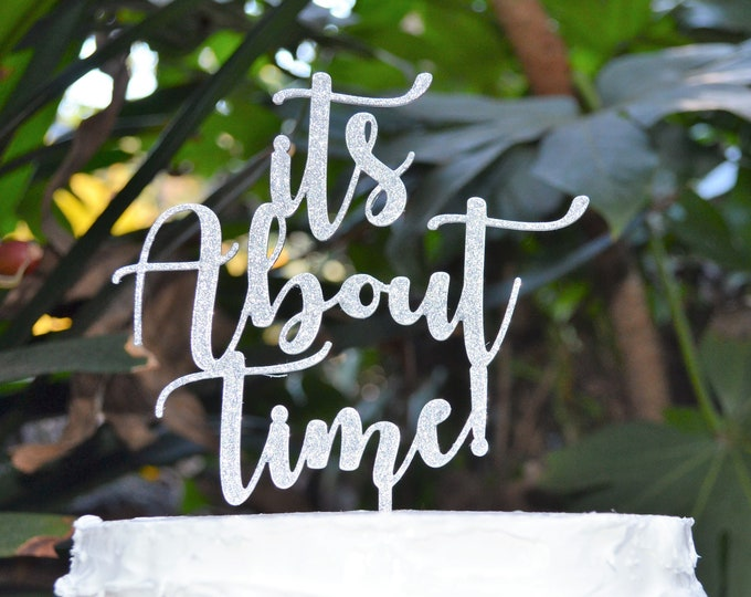 Its About Time Cake Topper - Engagement Cake Topper - Assorted Colours