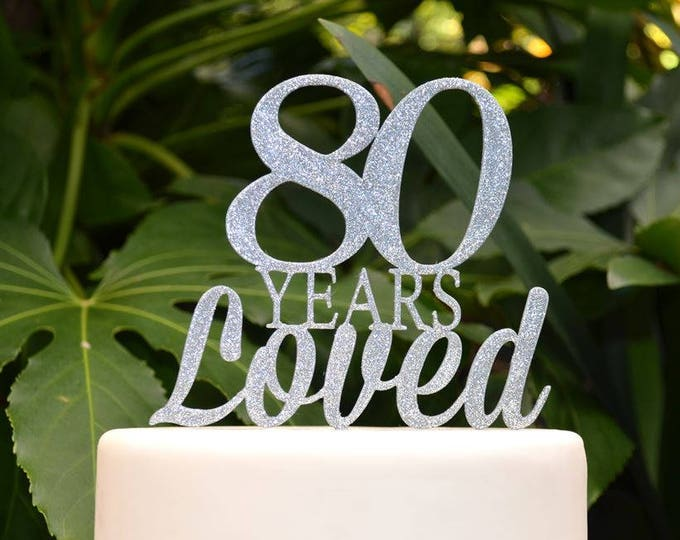 80 Years Loved Birthday/Anniversary Cake Topper - 80th Birthday Cake Topper - Assorted Colours