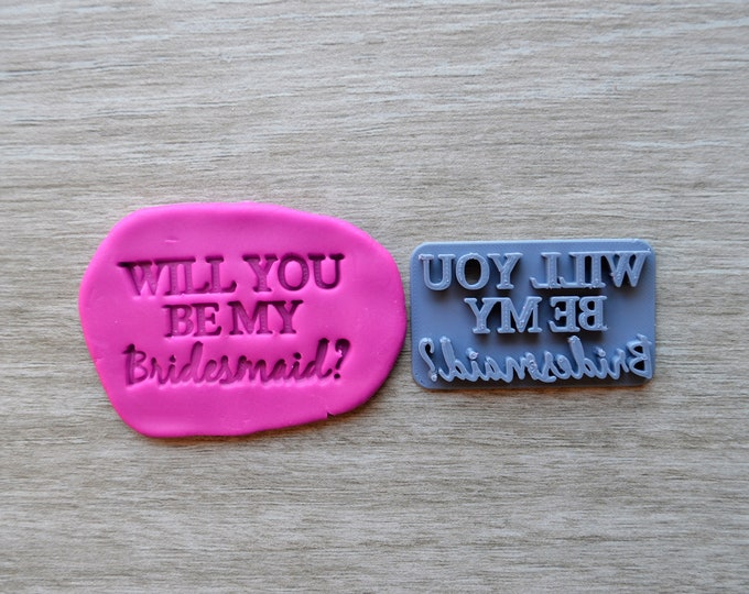 Will You Be My Bridesmaid Imprint V2 Cookie/Fondant/Soap/Embosser Stamp