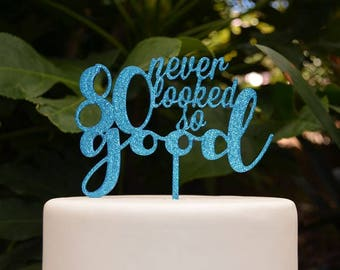 80 Never Looked So Good Birthday Cake Topper - 80th Birthday Cake Topper - Assorted Colours