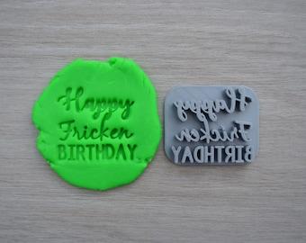 Happy Fricken Birthday Imprint Cookie/Fondant/Soap/Embosser Stamp