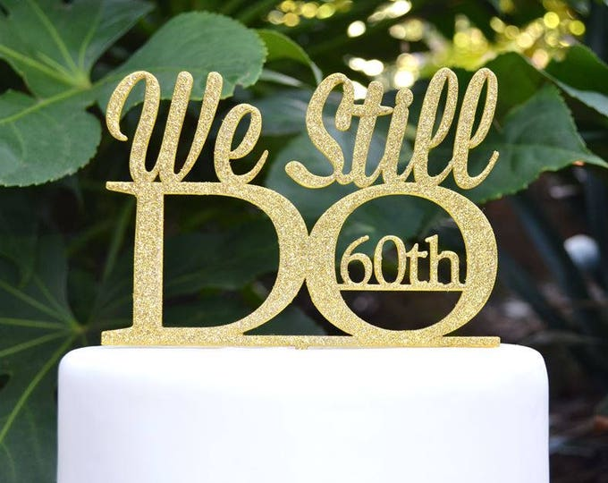 We Still Do 60th Wedding Anniversary Cake Topper - Assorted Colours