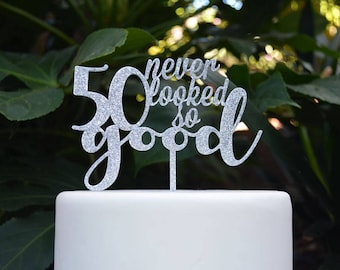 50 Never Looked So Good Birthday Cake Topper - 50th Birthday Cake Topper - Assorted Colours