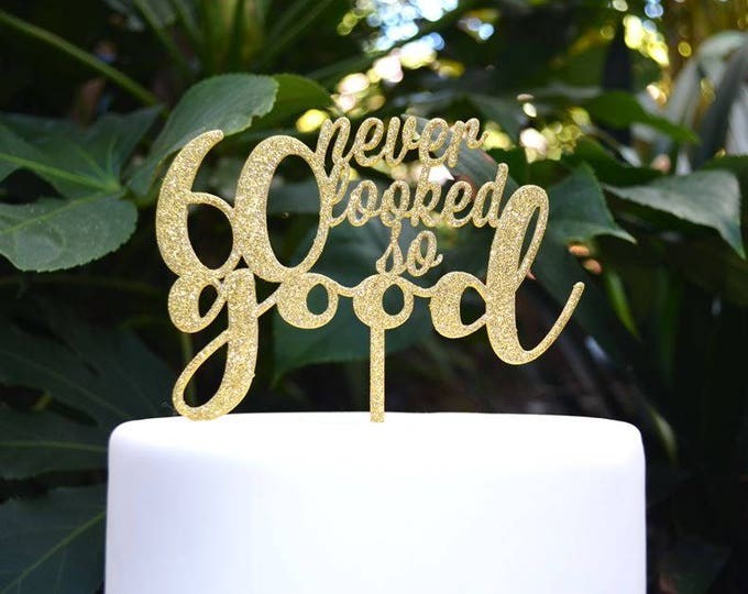 60 Never Looked So Good Birthday Cake Topper - 60th Birthday Cake Topper - Assorted Colours