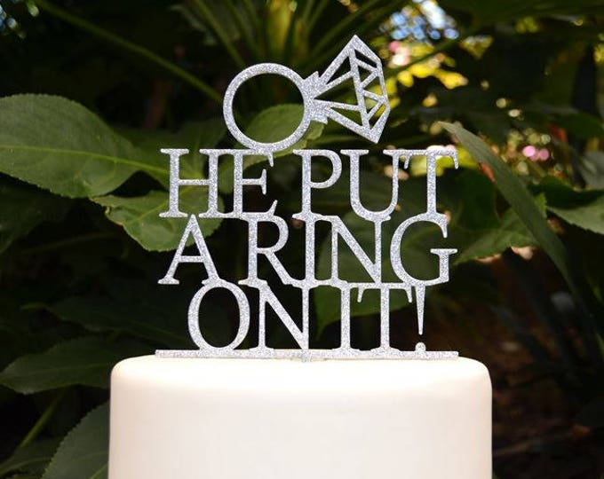 He Put A Ring On It Cake Topper - Engagement Cake Topper - Assorted Colours