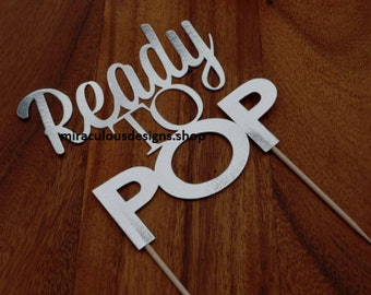 Ready To Pop Cake Topper - Baby Shower Cake Topper - Baby Boy Baby Girl Cake Topper