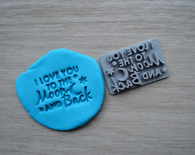 I Love You To The Moon And Back Imprint Cookie/Fondant/Soap/Embosser Stamp
