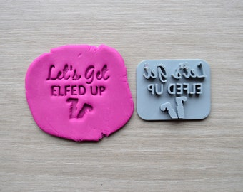 Lets Get Elfed Up Imprint Cookie/Fondant/Soap/Embosser Stamp