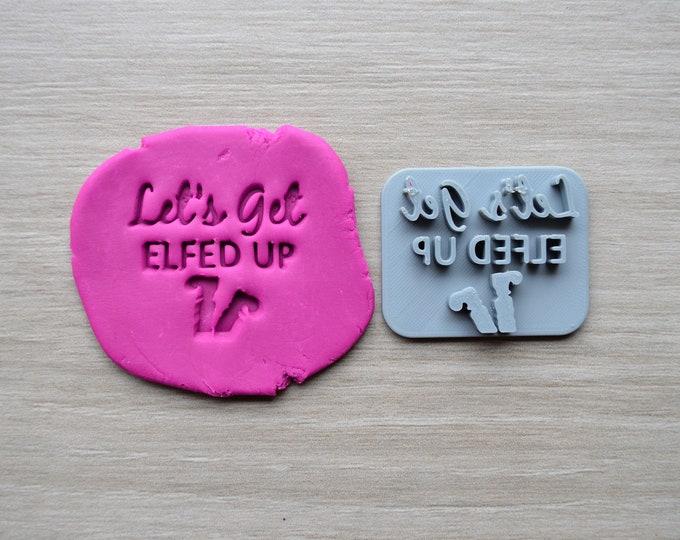 Lets Get Elfed Up Imprint Cookie/Fondant/Soap/Embosser Stamp