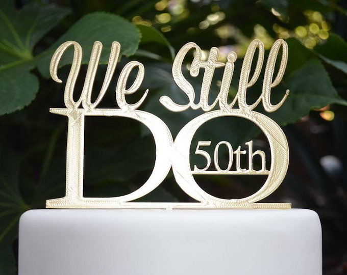 We Still Do 50th Wedding Anniversary Cake Topper - Assorted Colours
