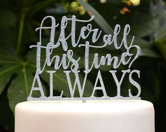After All This Time Always Cake Topper - Wedding Engagement Cake Topper