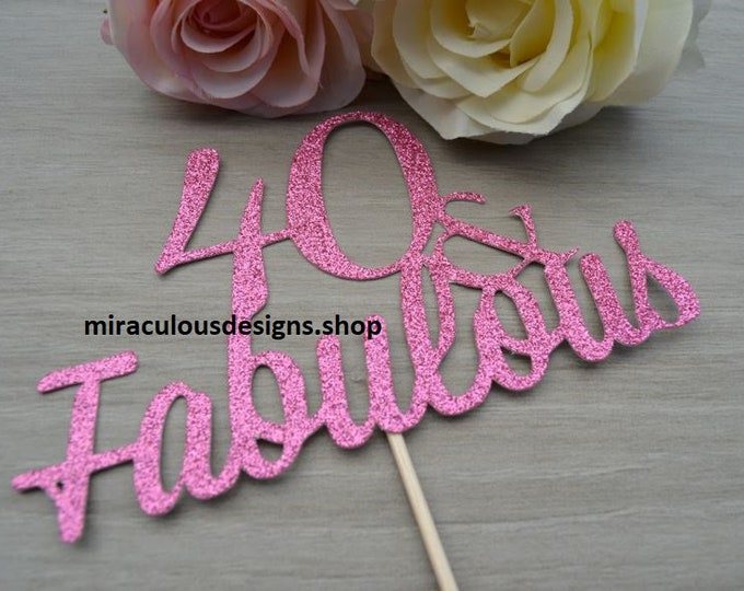 40 & Fabulous Birthday Cake Topper - 40th Birthday Cake Topper - Assorted Colours