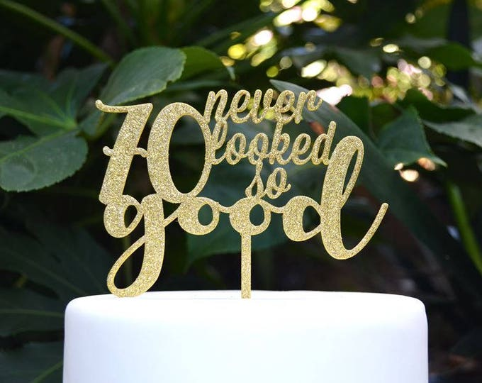 70 Never Looked So Good Birthday Cake Topper - 70th Birthday Cake Topper - Assorted Colours