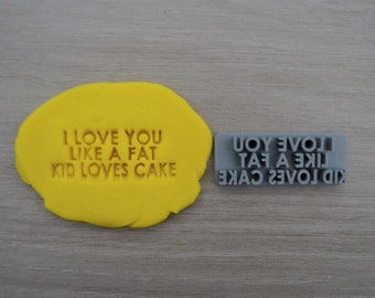 I Love You Like A Fat Kid Loves Cake Imprint Cookie/Fondant/Soap/Embosser Stamp