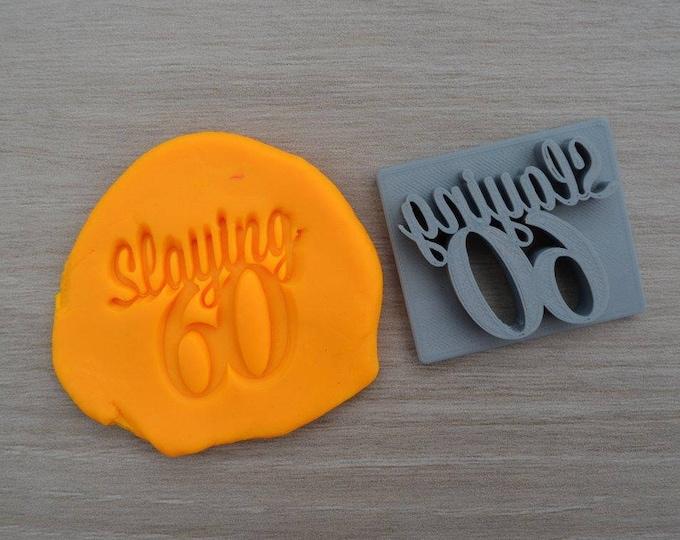 Slaying 60 - 60th Birthday Imprint Cookie/Fondant/Soap/Embosser Stamp