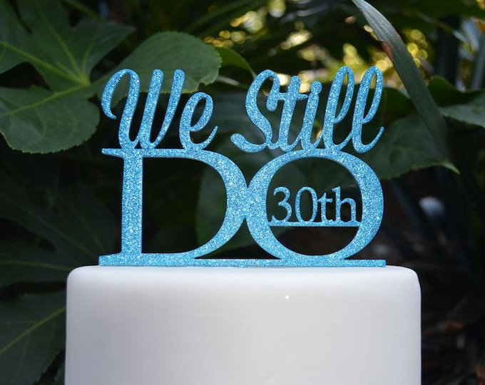 We Still Do 30th Wedding Anniversary Cake Topper - Assorted Colours