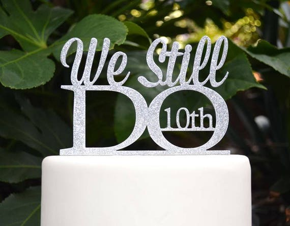 We Still Do 10th Wedding Anniversary Cake Topper - Assorted Colours