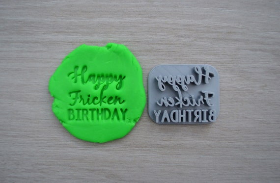 Happy Fricken Birthday Imprint Cookie/Fondant/Soap/Embosser Stamp