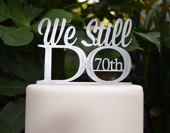 We Still Do 70th Wedding Anniversary Cake Topper - Assorted Colours