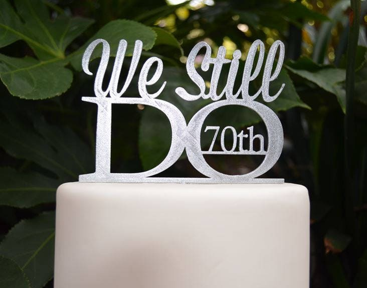 70th Wedding Anniversary.We Still Do 70th Wedding Anniversary Cake Topper Assorted Colours