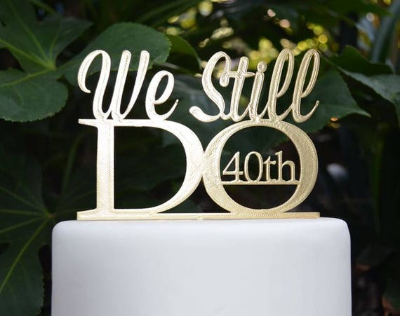 We Still Do 40th Wedding Anniversary Cake Topper - Assorted Colours
