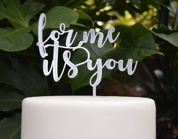 For Me Its You Cake Topper - Wedding Engagement Cake Topper